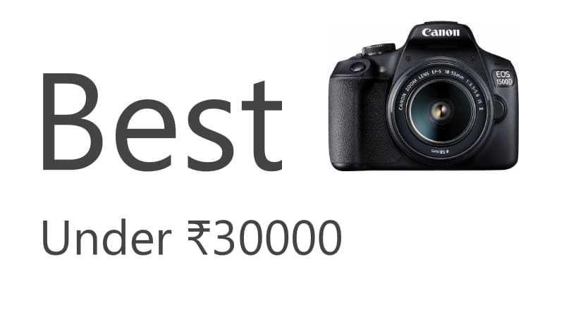 Best DSLR Cameras Under 30000 Rupees That You Can Buy In India