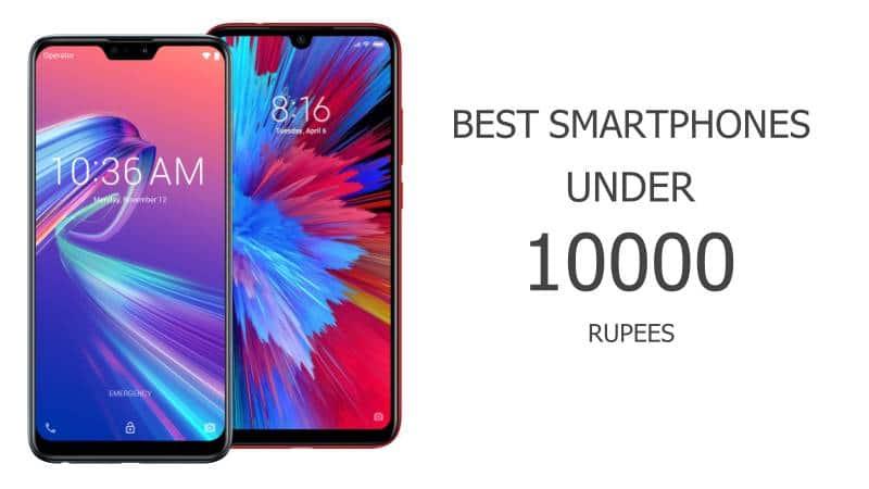 Best Smartphones Under 10000 Rupees In 2019