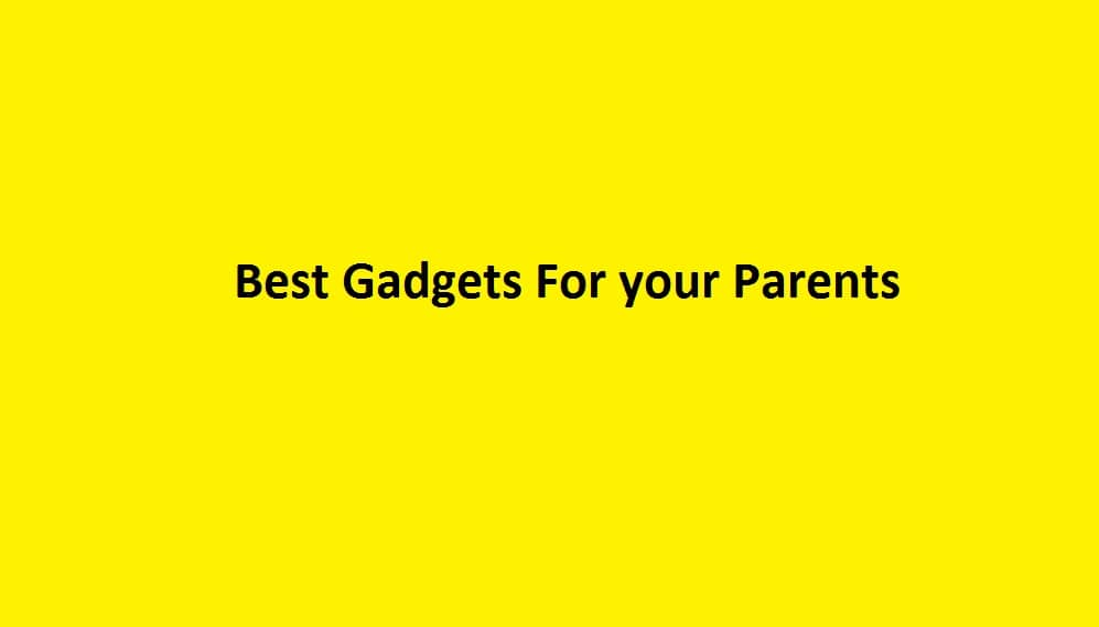 Best Gadgets For your Parents